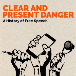 Clear and Present Danger - A Free Speech History Podcast